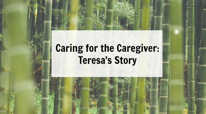 Caring for the Caregiver Blog Post, Teresa's Story